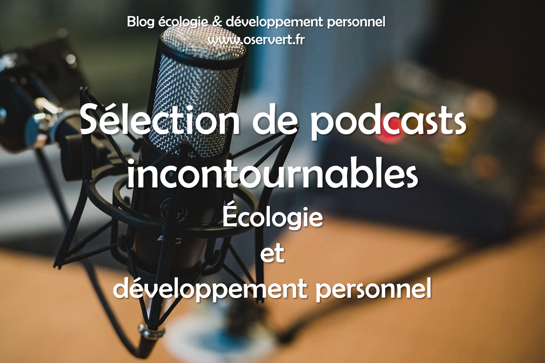 Sélection de podcasts incontournables, écologie et développement personnel