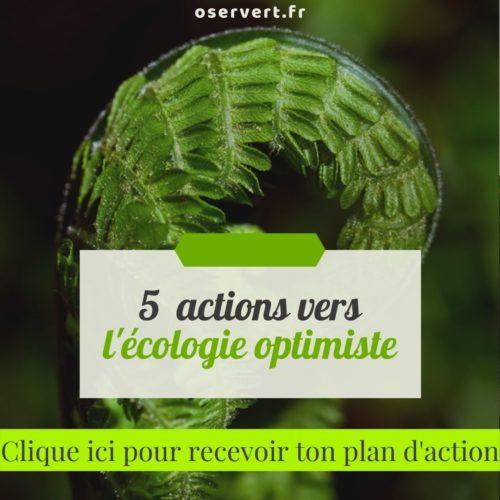 5 actions vers écologie optimiste - cliquer pour recevoir